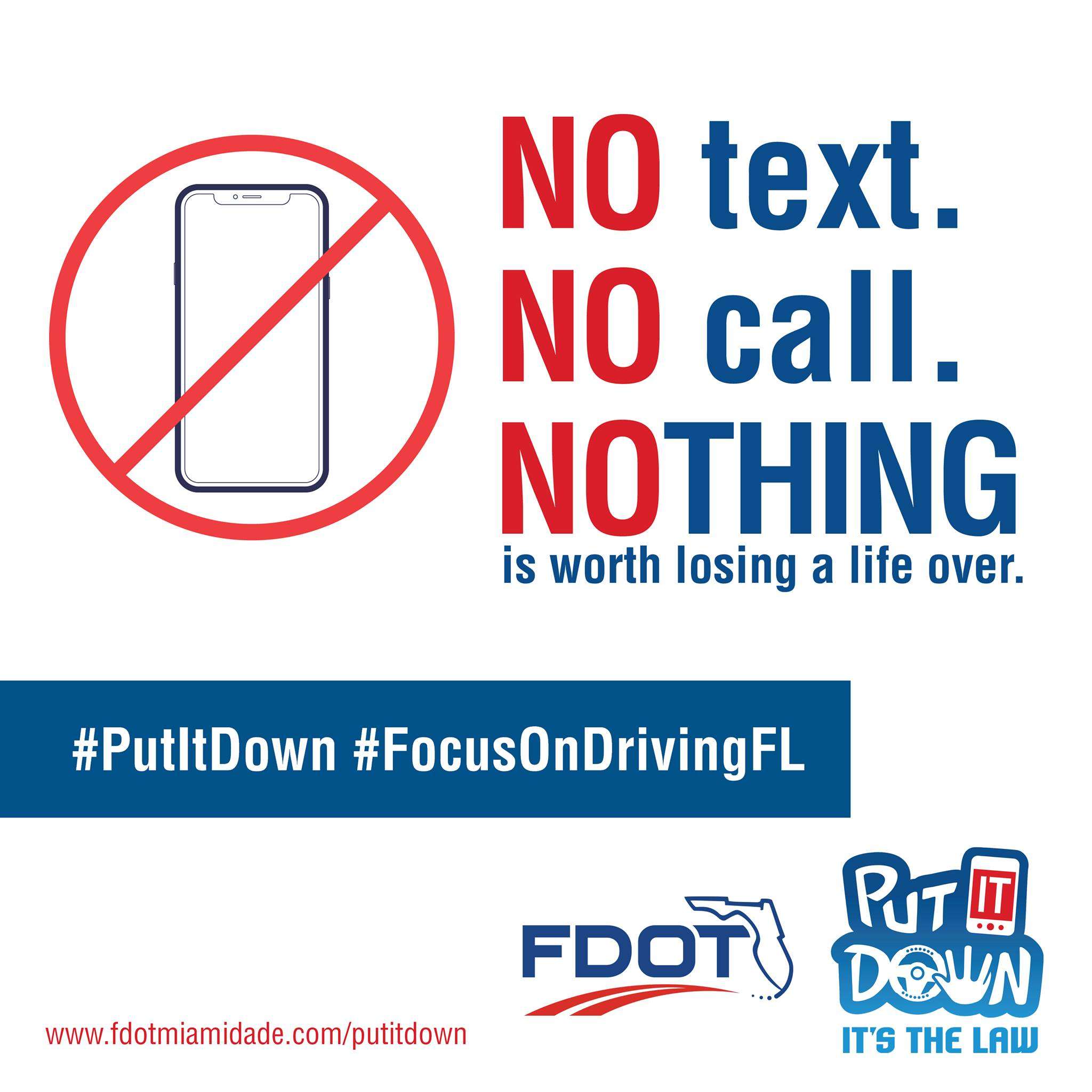 FDOT's Put It Down, It's the Law Campaign No text. No call. Nothing is worth losing a life ove